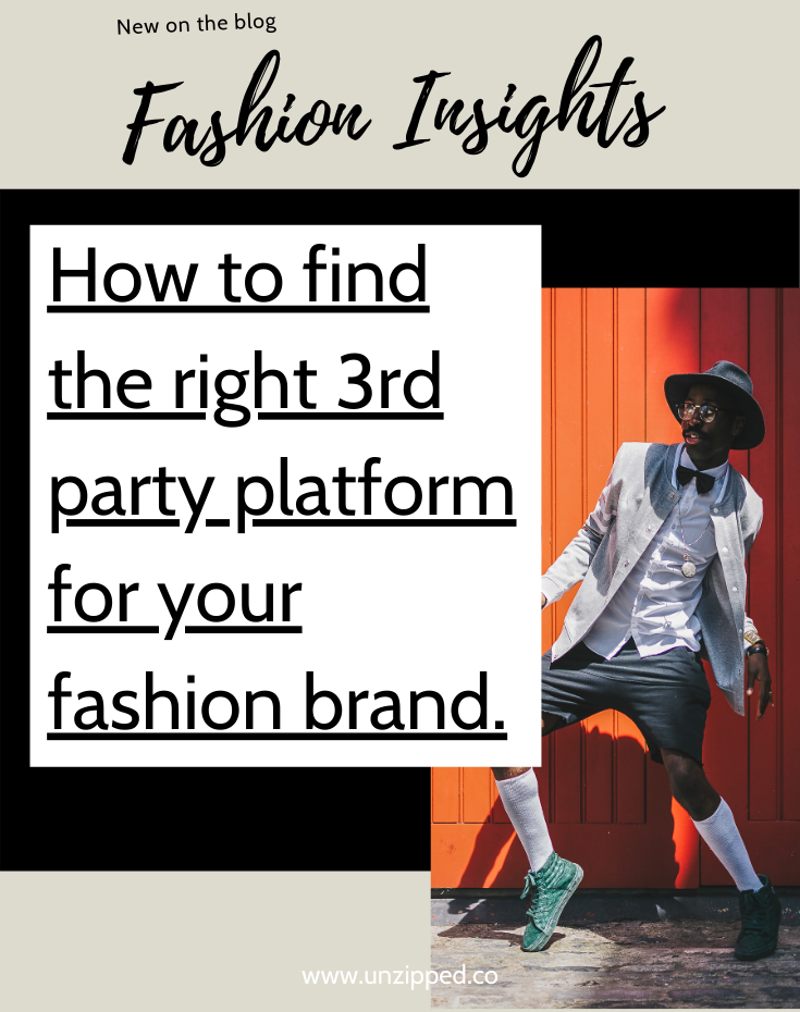 Unzipped blog - How to find the right 3rd party platform for your fashion brand