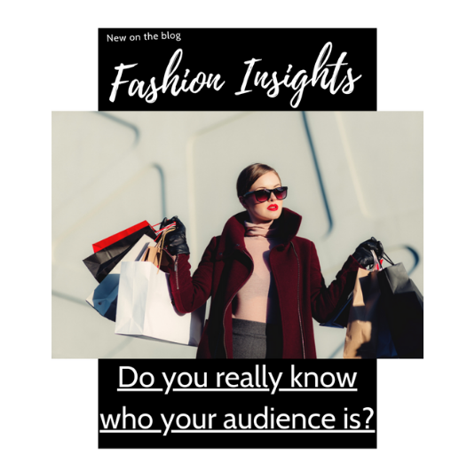 Fashion insights - Do you really know who your audience is?