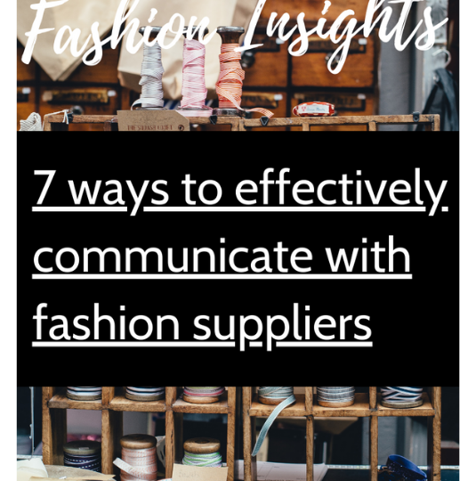 Fashion insights - 7 ways to effectively communicate with suppliers